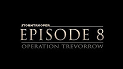 Stormtrooper Episode 8: Operation Trevorrow
