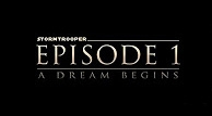 Stormtrooper Episode 1: A Dream Begins