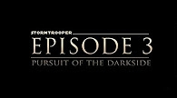 Stormtrooper Episode 3: Pursuit of the Darkside